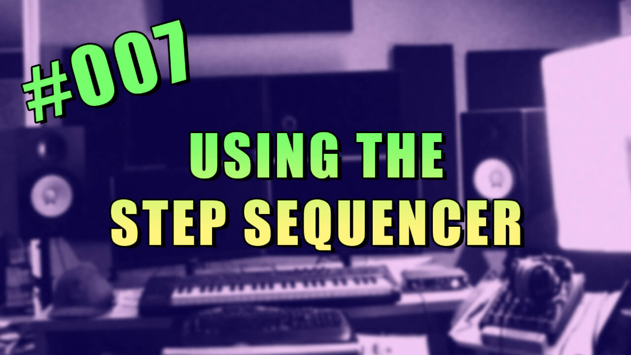 007-using-the-step-sequencer