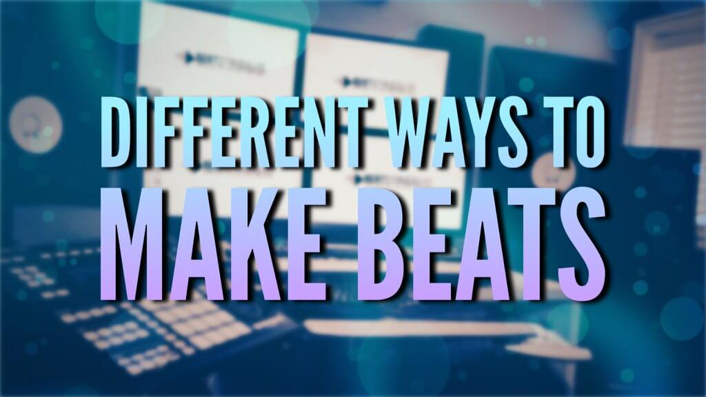 different-ways-to-make-beats