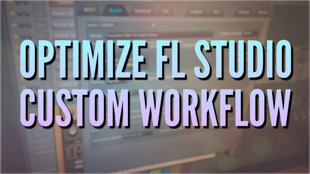 optimize fl studio custom workflow